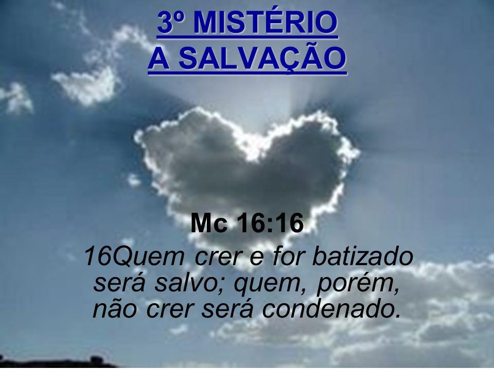 3º MISTÉRIO A SALVAÇÃO Mc 16:16