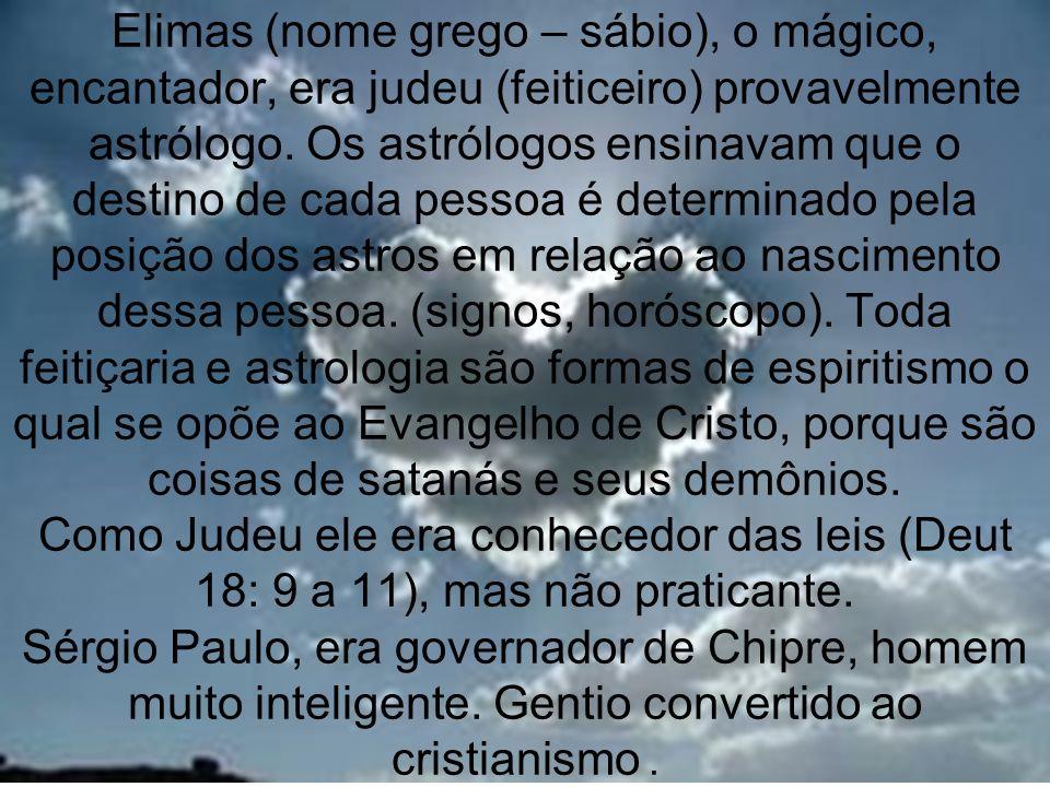 Elimas (nome grego – sábio), o mágico, encantador, era judeu (feiticeiro) provavelmente astrólogo.