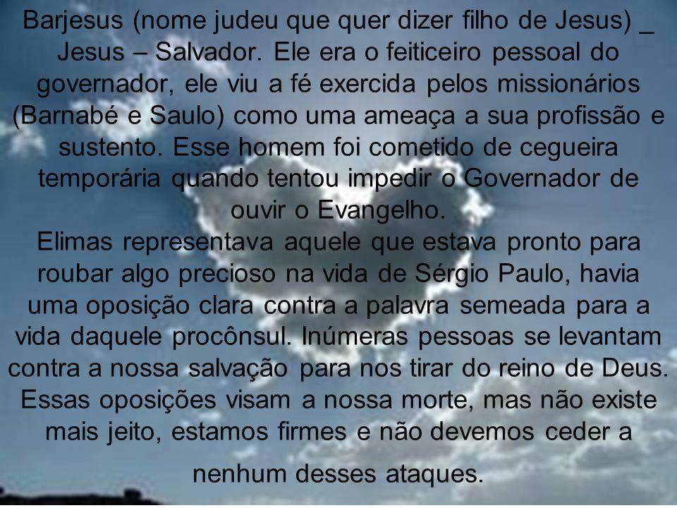 Barjesus (nome judeu que quer dizer filho de Jesus) _ Jesus – Salvador