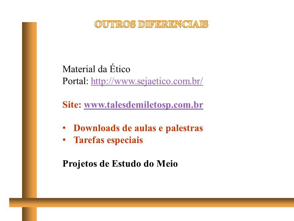 OUTROS DIFERENCIAISMaterial da Ético. Portal: http://www.sejaetico.com.br/ Site: www.talesdemiletosp.com.br.