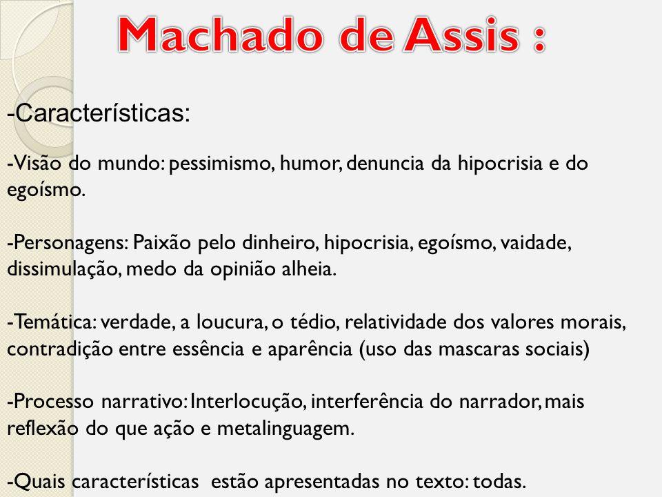 Machado de Assis : -Características: