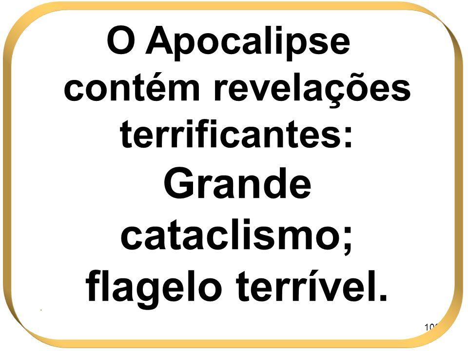 O Apocalipse contém revelações terrificantes: Grande cataclismo; flagelo terrível.