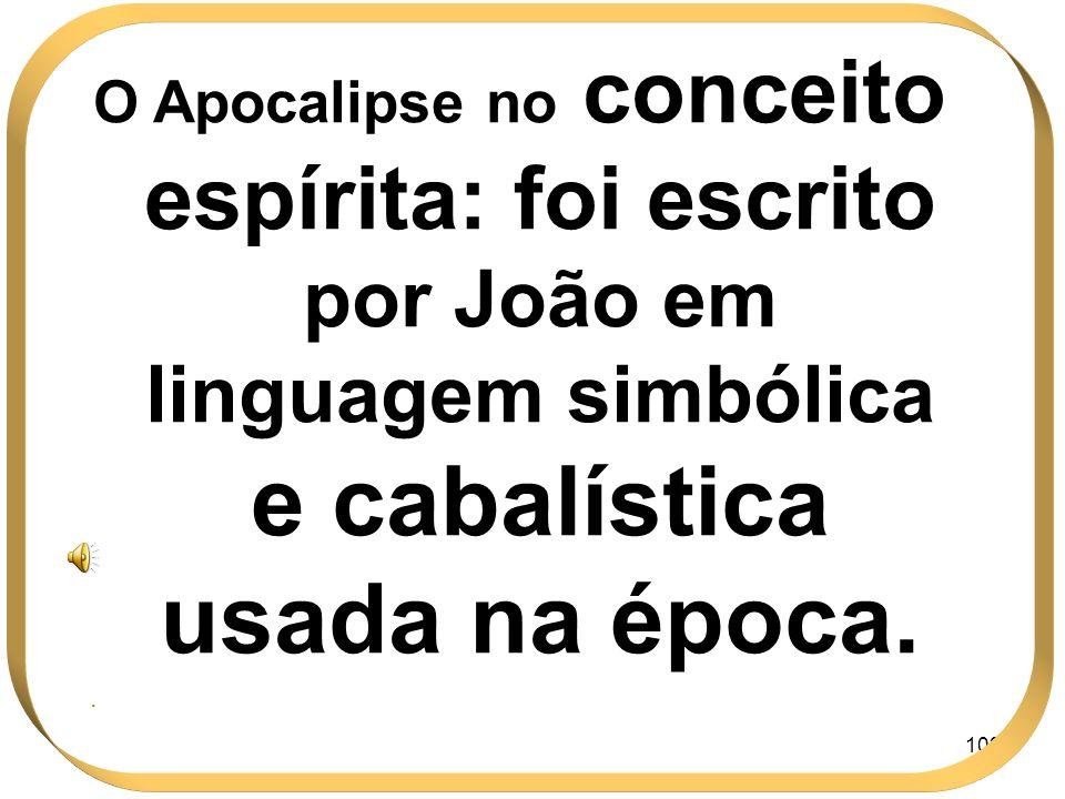 O Apocalipse no conceito espírita: foi escrito por João em linguagem simbólica e cabalística usada na época.