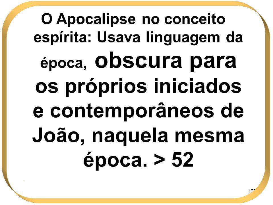 O Apocalipse no conceito espírita: Usava linguagem da época, obscura para os próprios iniciados e contemporâneos de João, naquela mesma época. > 52