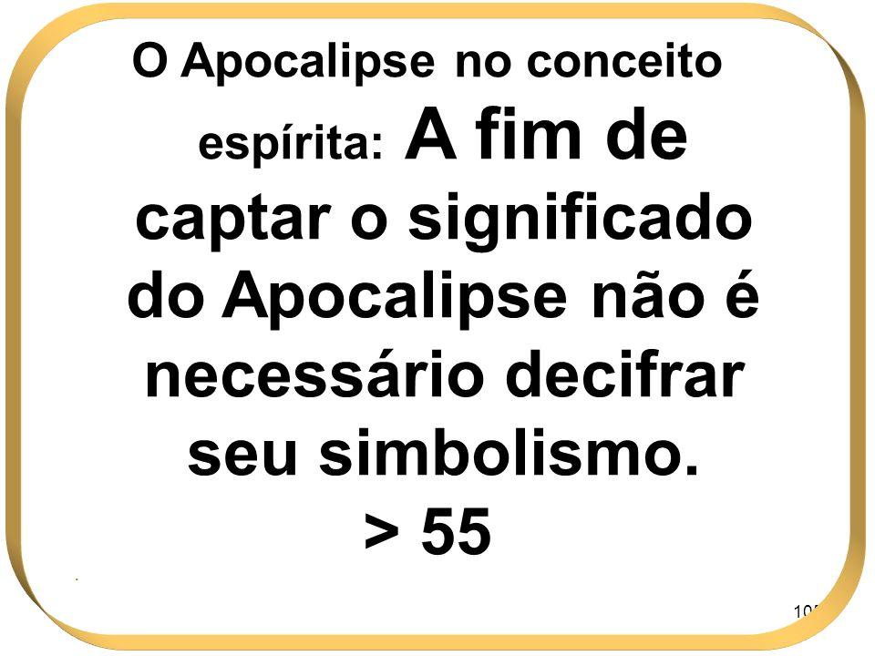 O Apocalipse no conceito espírita: A fim de captar o significado do Apocalipse não é necessário decifrar seu simbolismo.