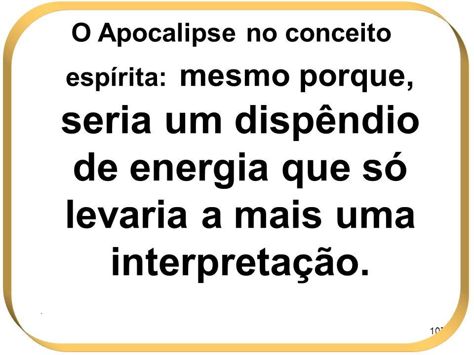 O Apocalipse no conceito espírita: mesmo porque, seria um dispêndio de energia que só levaria a mais uma interpretação.