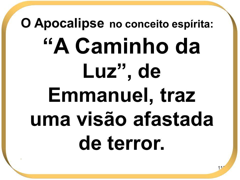O Apocalipse no conceito espírita: A Caminho da Luz , de Emmanuel, traz uma visão afastada de terror.