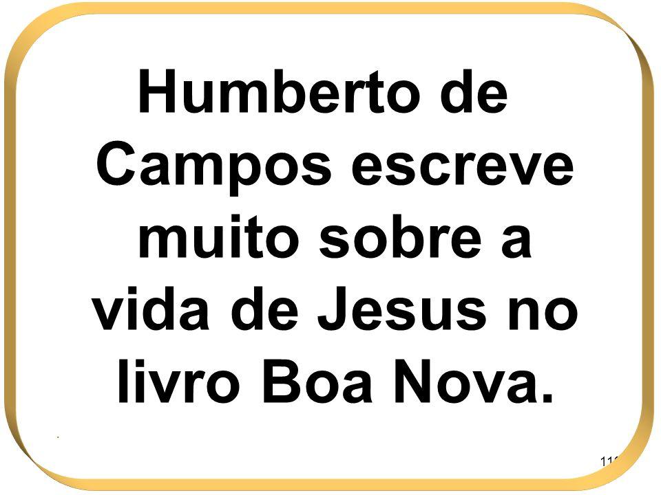 Humberto de Campos escreve muito sobre a vida de Jesus no livro Boa Nova.