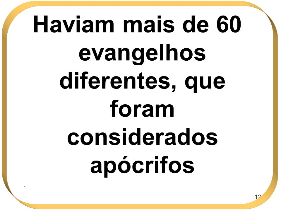 Haviam mais de 60 evangelhos diferentes, que foram considerados apócrifos