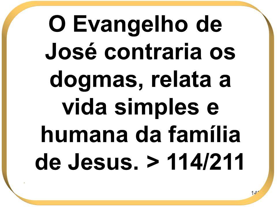 O Evangelho de José contraria os dogmas, relata a vida simples e humana da família de Jesus. > 114/211