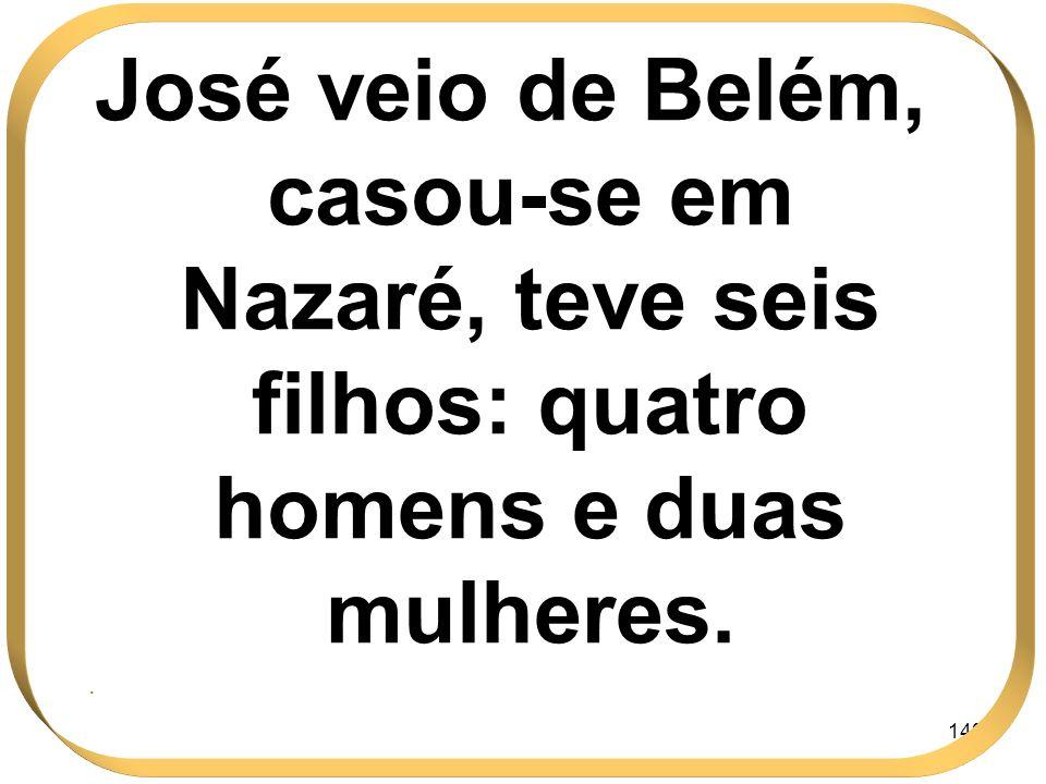 José veio de Belém, casou-se em Nazaré, teve seis filhos: quatro homens e duas mulheres.