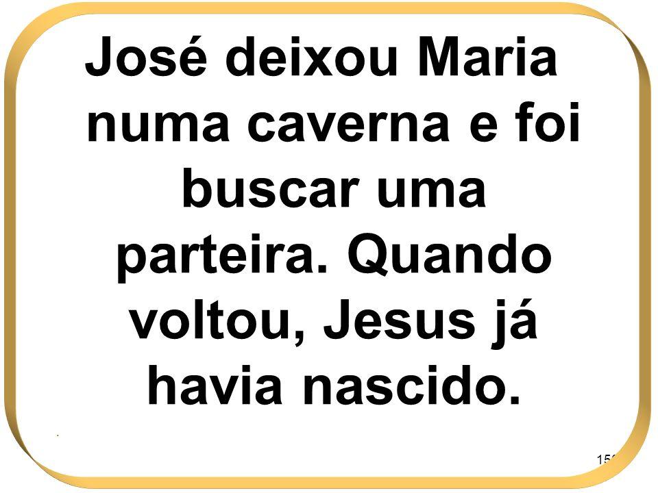 José deixou Maria numa caverna e foi buscar uma parteira
