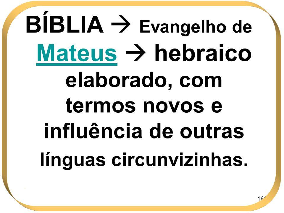 BÍBLIA  Evangelho de Mateus  hebraico elaborado, com termos novos e influência de outras línguas circunvizinhas.