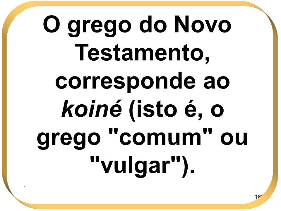 O grego do Novo Testamento, corresponde ao koiné (isto é, o grego comum ou vulgar ).
