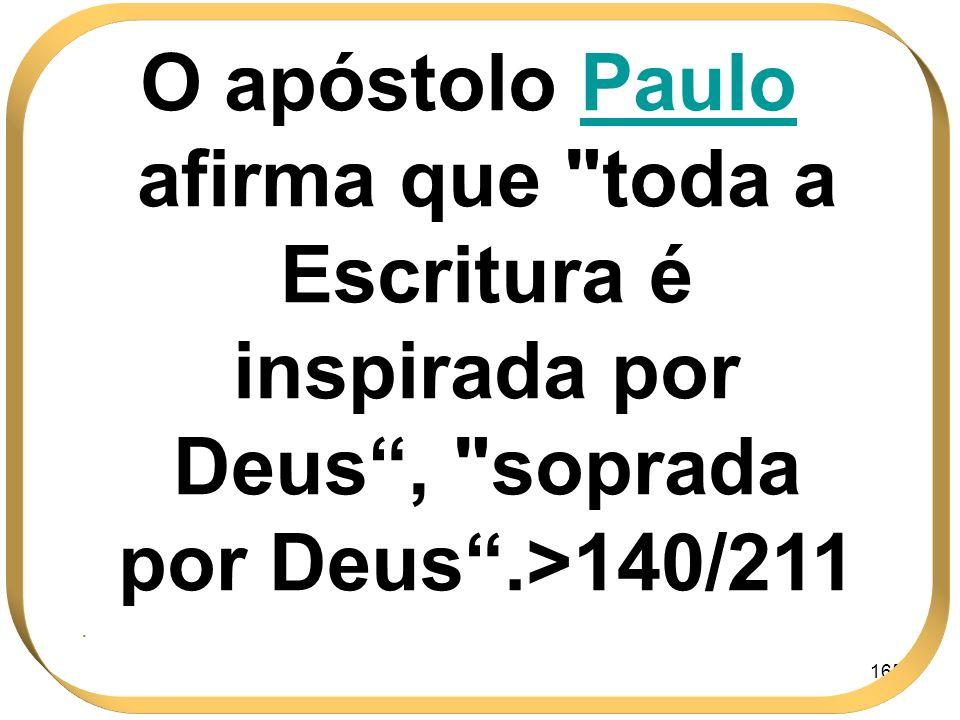 O apóstolo Paulo afirma que toda a Escritura é inspirada por Deus , soprada por Deus .>140/211