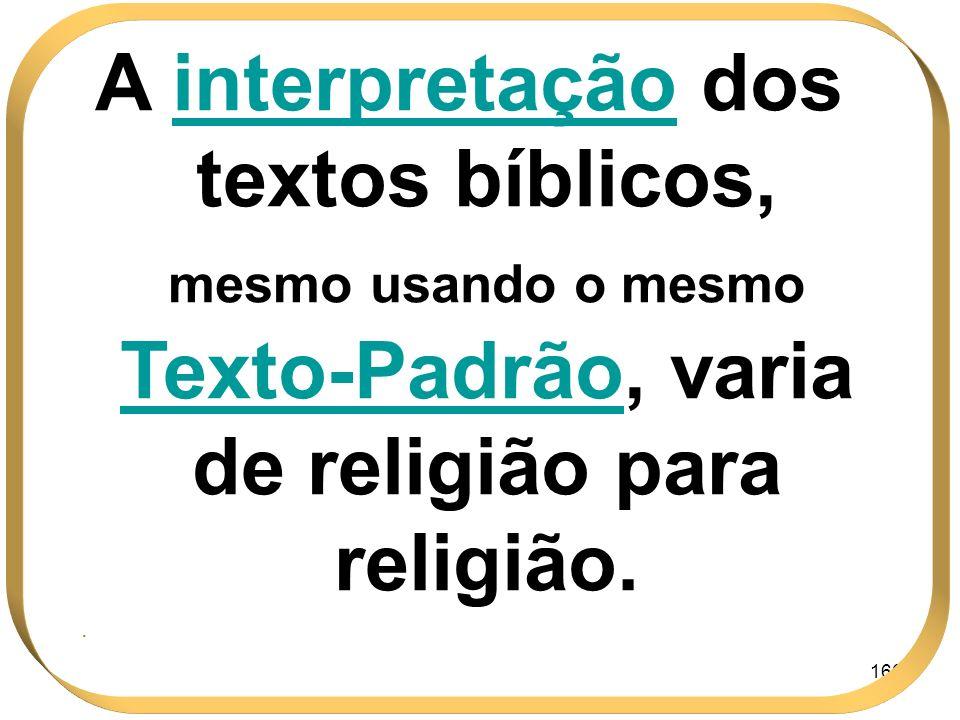 A interpretação dos textos bíblicos, mesmo usando o mesmo Texto-Padrão, varia de religião para religião.