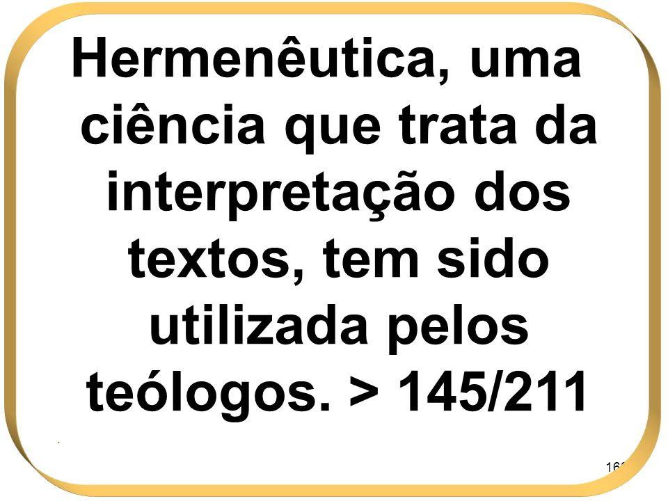 Hermenêutica, uma ciência que trata da interpretação dos textos, tem sido utilizada pelos teólogos. > 145/211