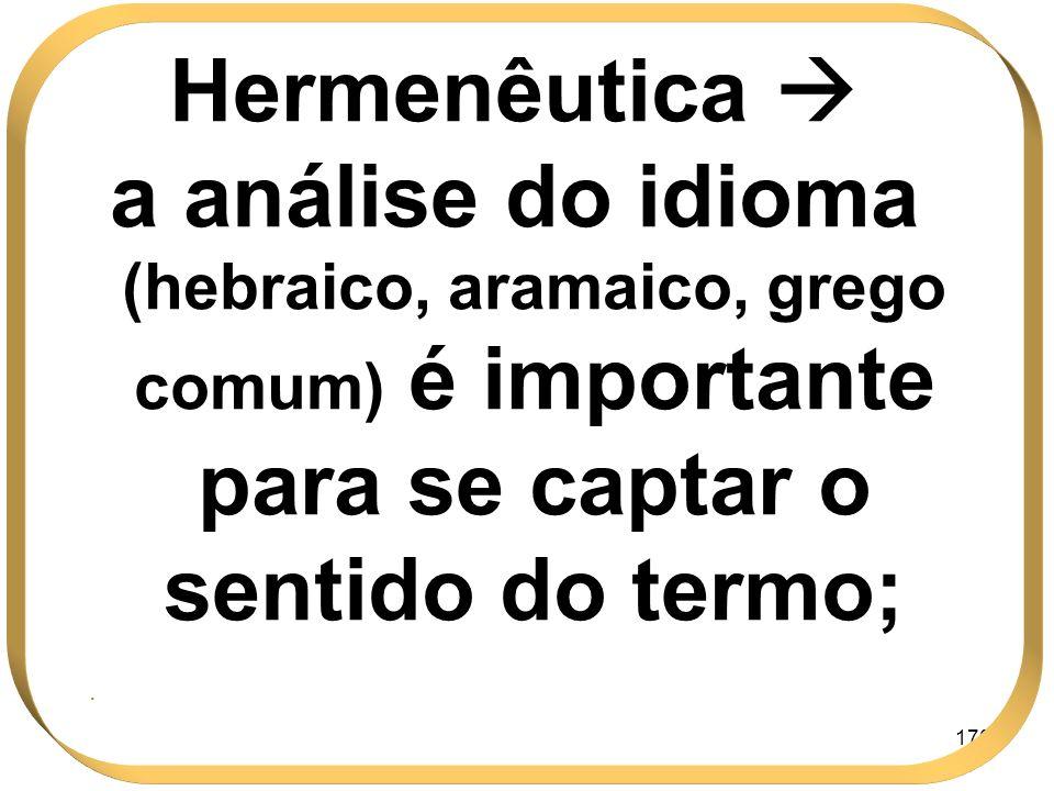 Hermenêutica a análise do idioma (hebraico, aramaico, grego comum) é importante para se captar o sentido do termo;