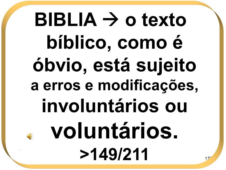 BIBLIA  o texto bíblico, como é óbvio, está sujeito a erros e modificações, involuntários ou voluntários. >149/211