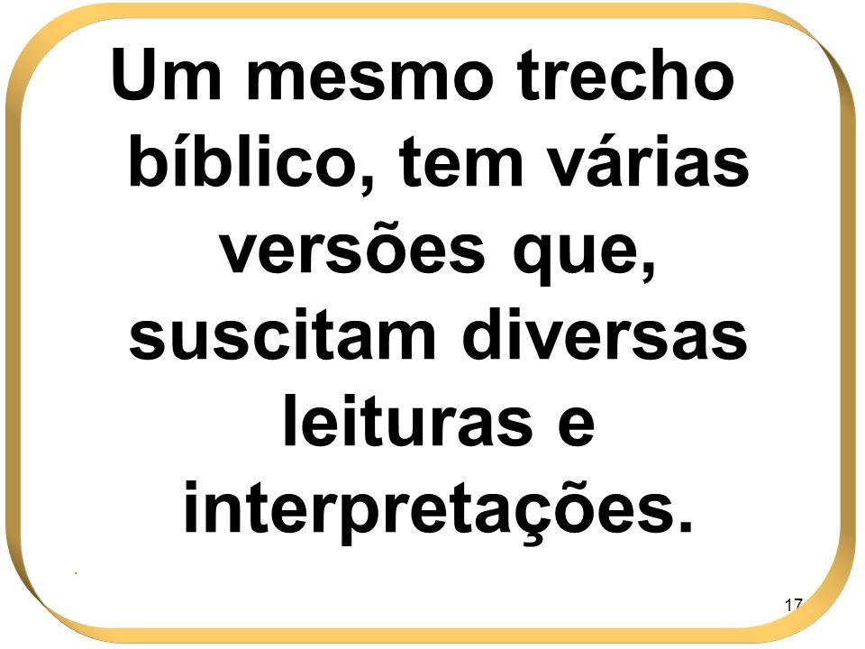Um mesmo trecho bíblico, tem várias versões que, suscitam diversas leituras e interpretações.