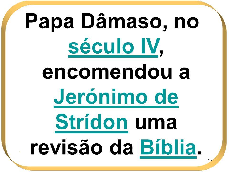 Papa Dâmaso, no século IV, encomendou a Jerónimo de Strídon uma revisão da Bíblia.