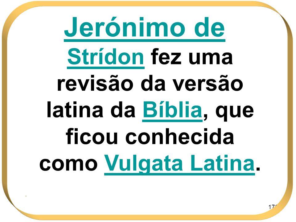 Jerónimo de Strídon fez uma revisão da versão latina da Bíblia, que ficou conhecida como Vulgata Latina.