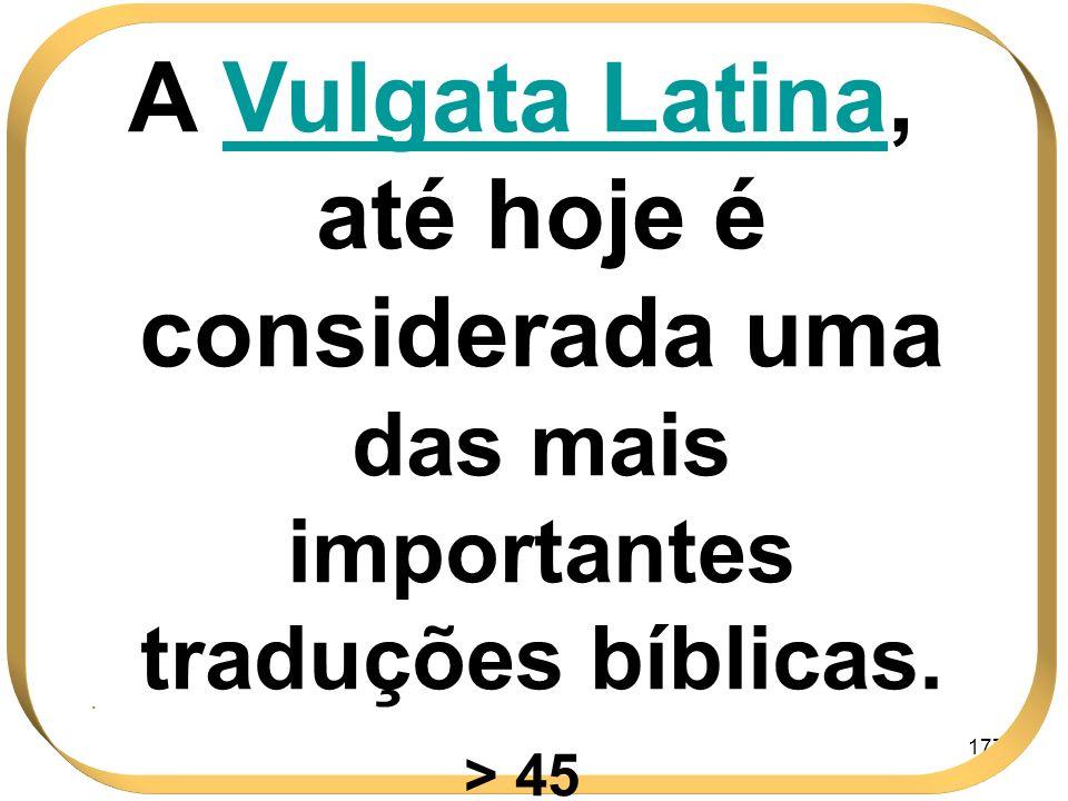 A Vulgata Latina, até hoje é considerada uma das mais importantes traduções bíblicas.
