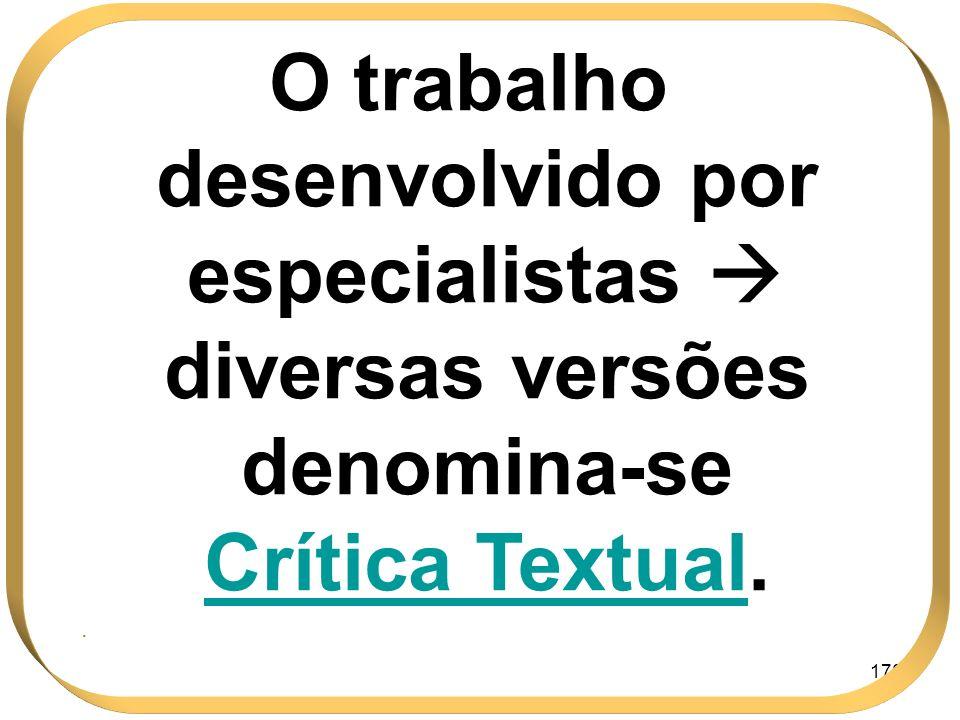 O trabalho desenvolvido por especialistas  diversas versões denomina-se Crítica Textual.