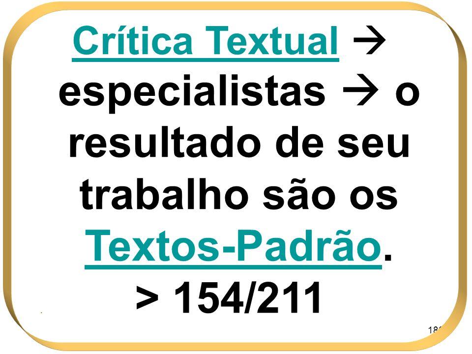Crítica Textual  especialistas  o resultado de seu trabalho são os Textos-Padrão.