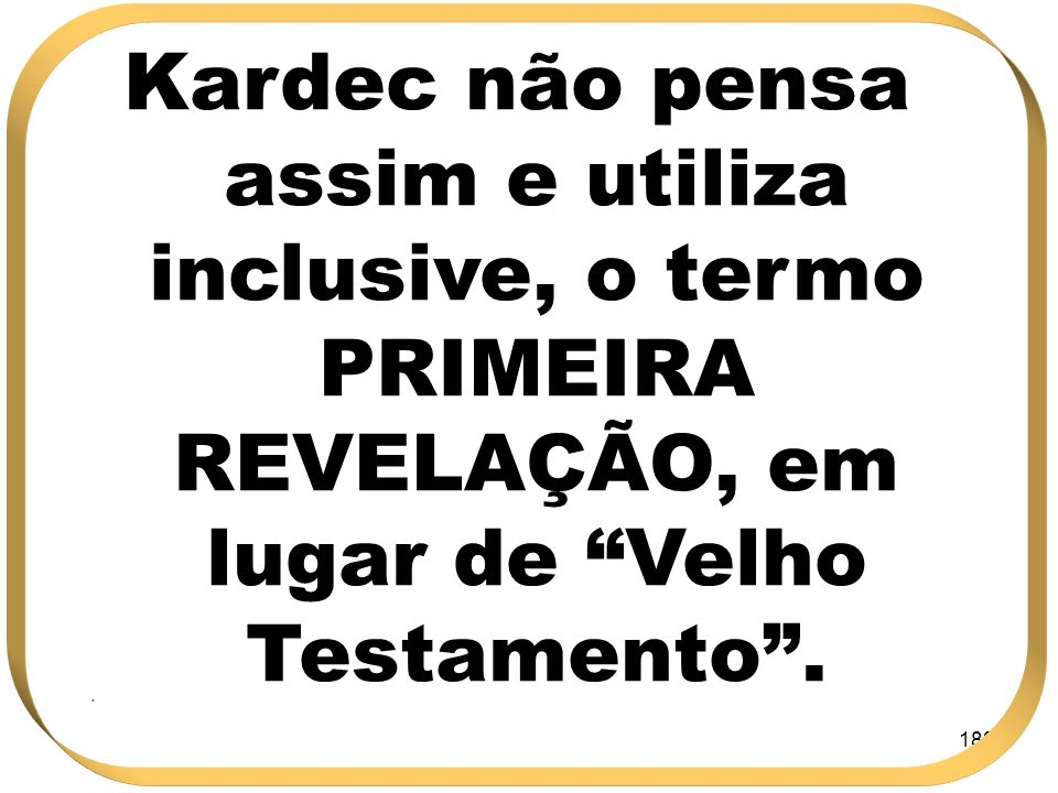 Kardec não pensa assim e utiliza inclusive, o termo PRIMEIRA REVELAÇÃO, em lugar de Velho Testamento .