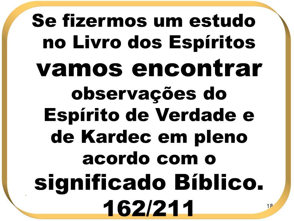 Se fizermos um estudo no Livro dos Espíritos vamos encontrar observações do Espírito de Verdade e de Kardec em pleno acordo com o significado Bíblico. 162/211