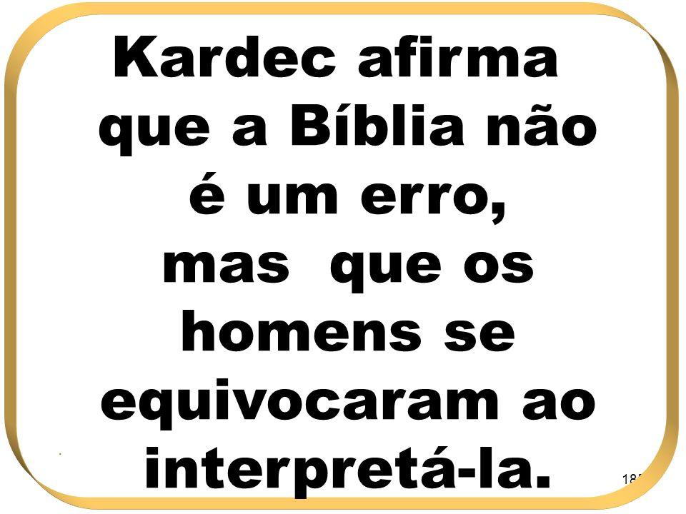 Kardec afirma que a Bíblia não é um erro, mas que os homens se equivocaram ao interpretá-la.
