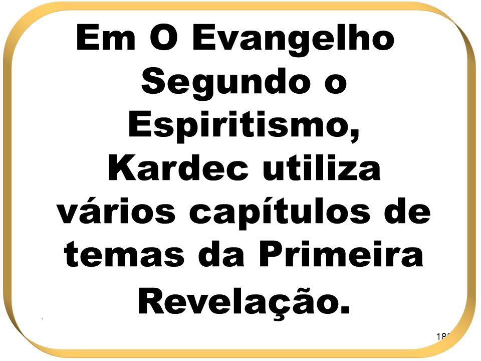 Em O Evangelho Segundo o Espiritismo, Kardec utiliza vários capítulos de temas da Primeira Revelação.