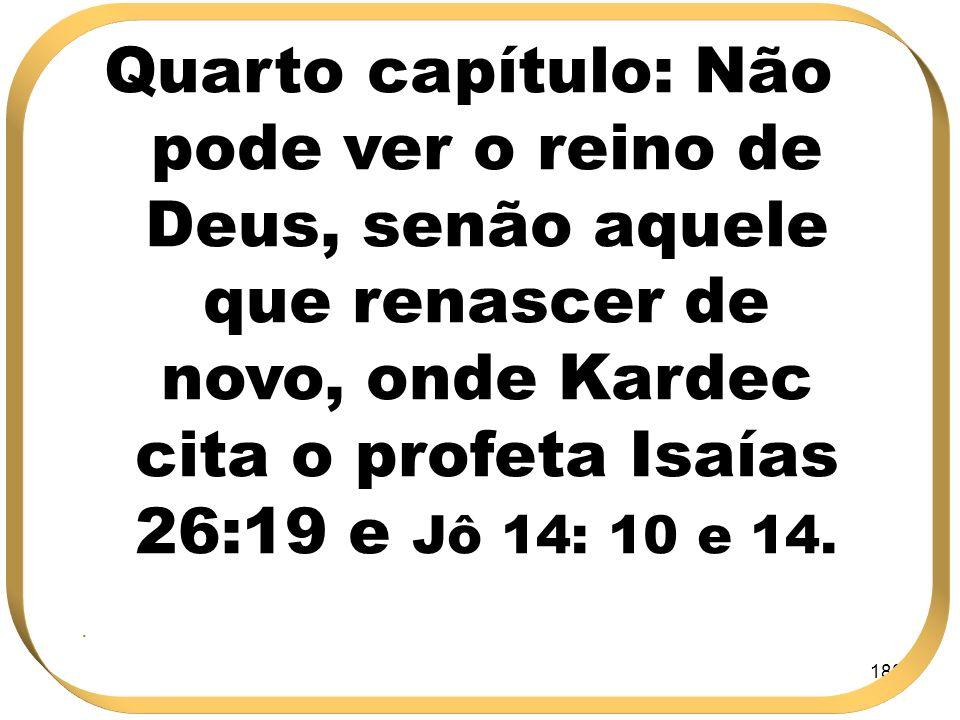 Quarto capítulo: Não pode ver o reino de Deus, senão aquele que renascer de novo, onde Kardec cita o profeta Isaías 26:19 e Jô 14: 10 e 14.