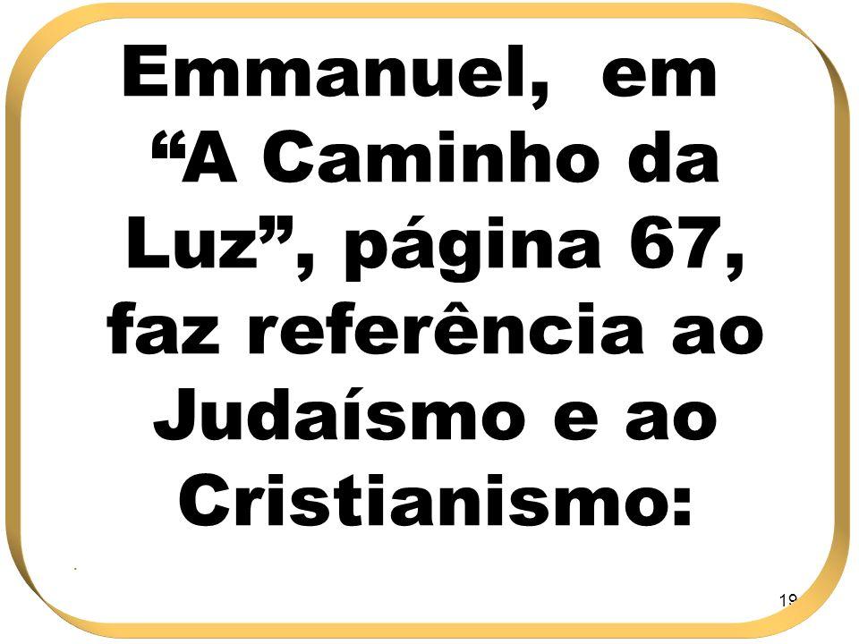 Emmanuel, em A Caminho da Luz , página 67, faz referência ao Judaísmo e ao Cristianismo: