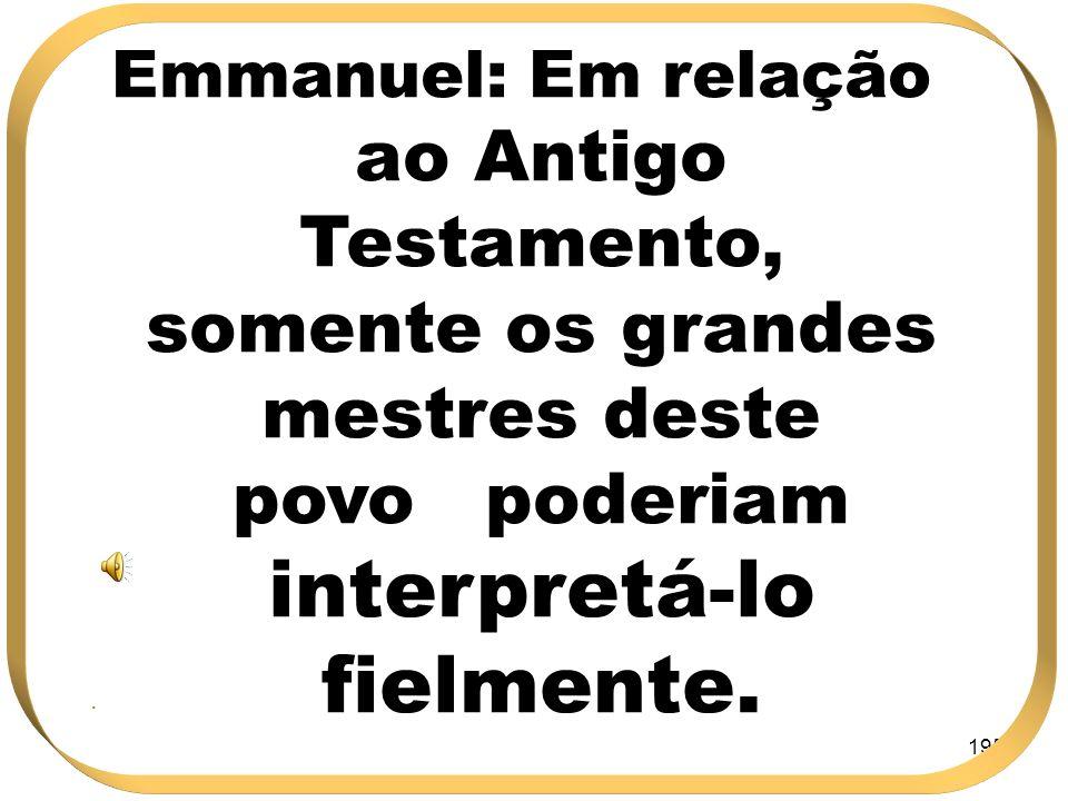 Emmanuel: Em relação ao Antigo Testamento, somente os grandes mestres deste povo poderiam interpretá-lo fielmente.