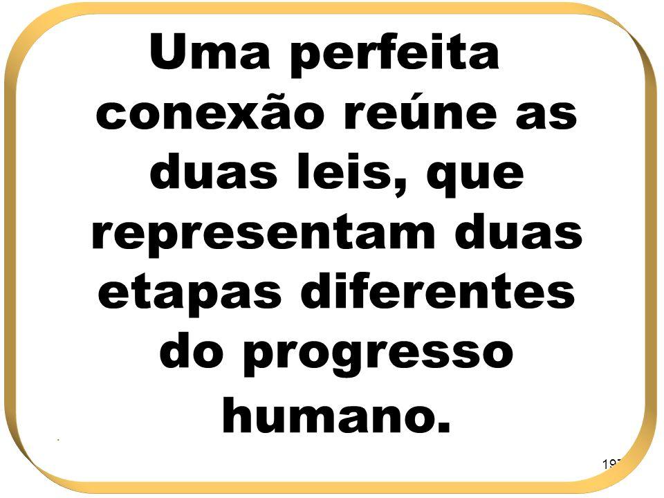 Uma perfeita conexão reúne as duas leis, que representam duas etapas diferentes do progresso humano.