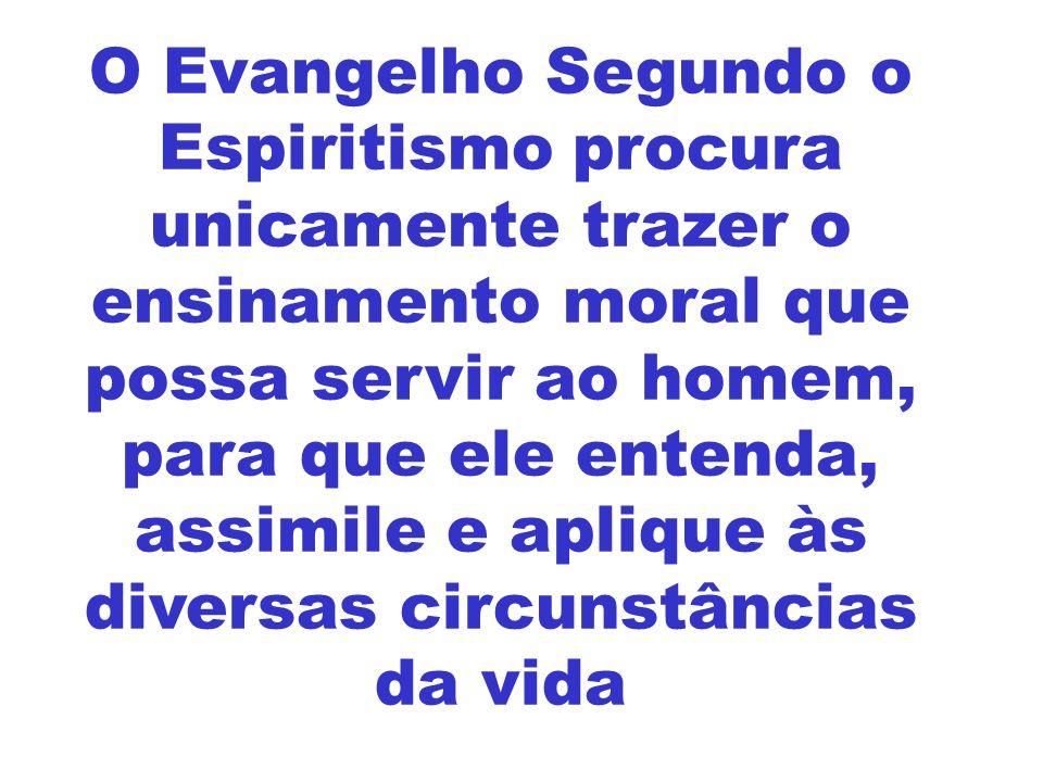 O Evangelho Segundo o Espiritismo procura unicamente trazer o ensinamento moral que possa servir ao homem, para que ele entenda, assimile e aplique às diversas circunstâncias da vida