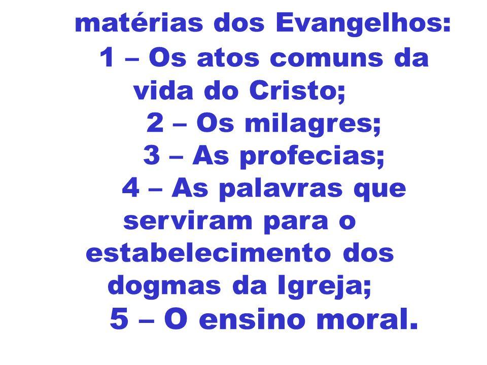 As matérias dos Evangelhos: 1 – Os atos comuns da vida do Cristo;