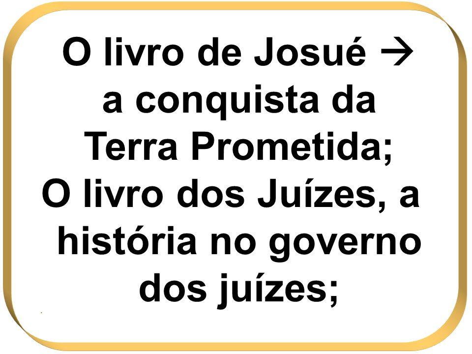 O livro dos Juízes, a história no governo dos juízes;
