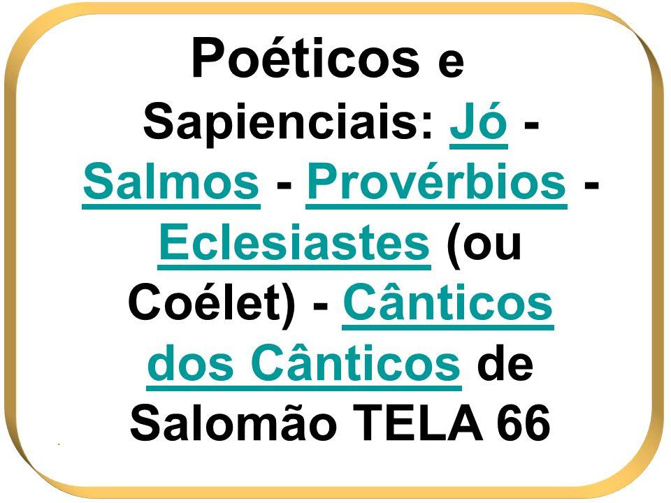 Poéticos e Sapienciais: Jó - Salmos - Provérbios - Eclesiastes (ou Coélet) - Cânticos dos Cânticos de Salomão TELA 66