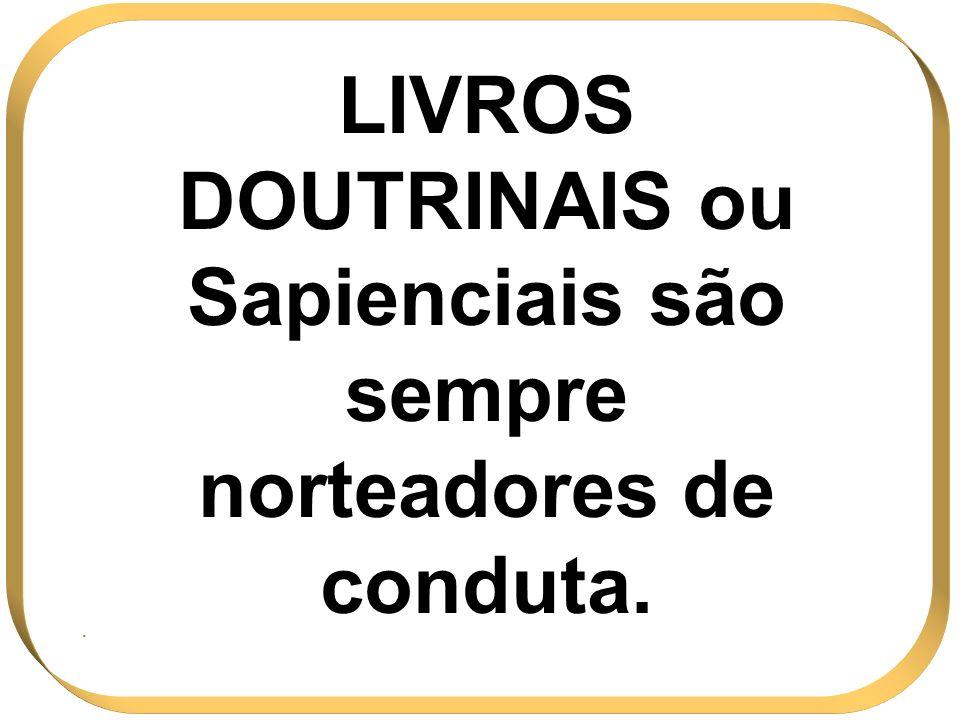 LIVROS DOUTRINAIS ou Sapienciais são sempre norteadores de conduta.