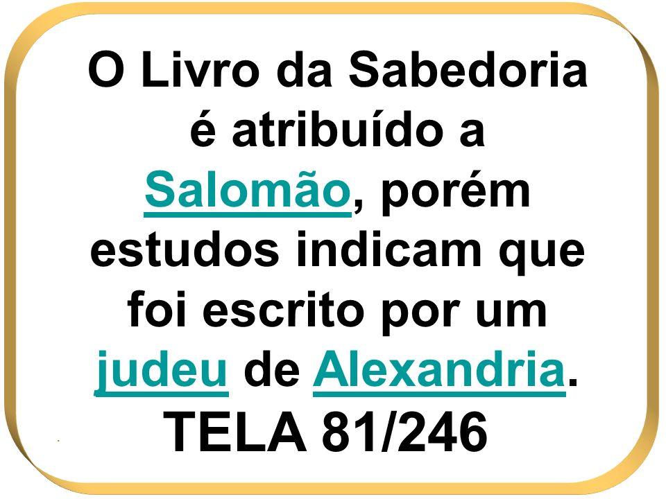 O Livro da Sabedoria é atribuído a Salomão, porém estudos indicam que foi escrito por um judeu de Alexandria.