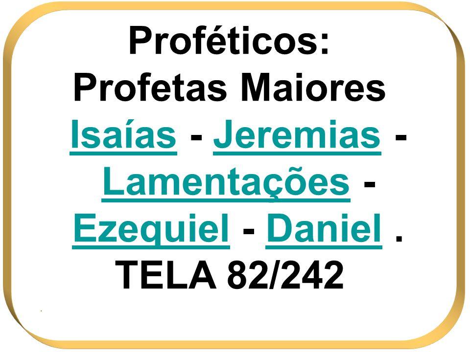 Profetas Maiores Isaías - Jeremias - Lamentações - Ezequiel - Daniel .