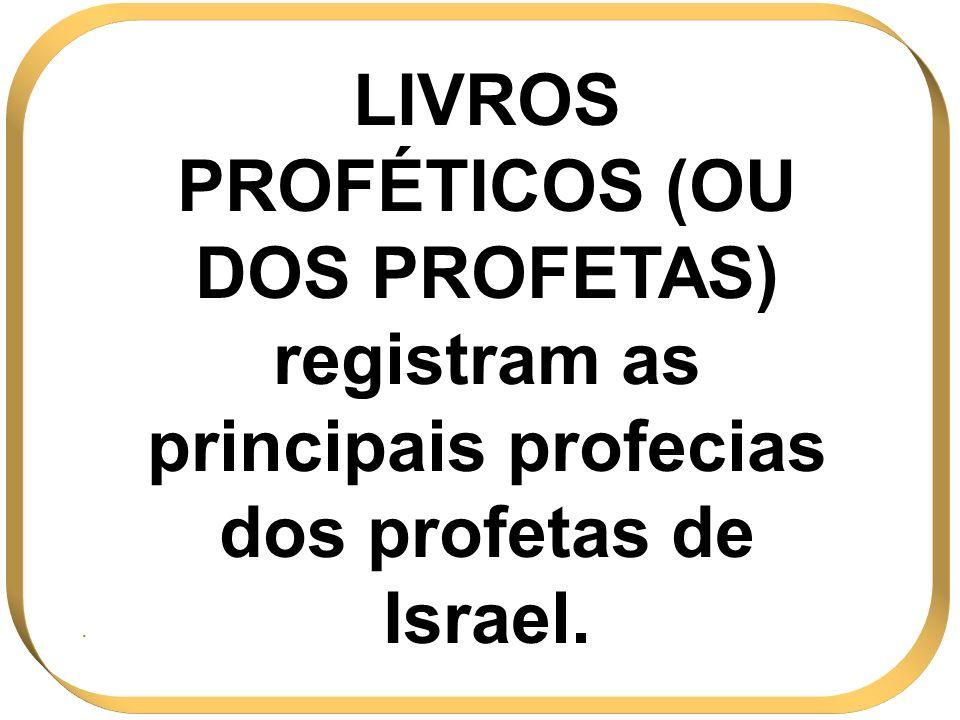 LIVROS PROFÉTICOS (OU DOS PROFETAS) registram as principais profecias dos profetas de Israel.