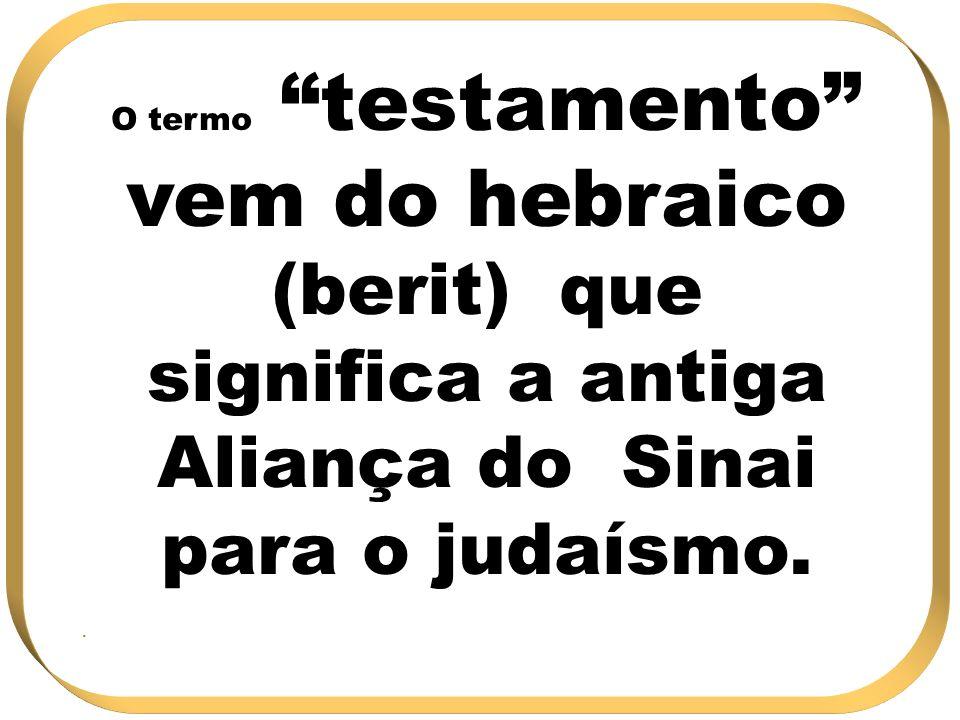 O termo testamento vem do hebraico (berit) que significa a antiga Aliança do Sinai para o judaísmo.