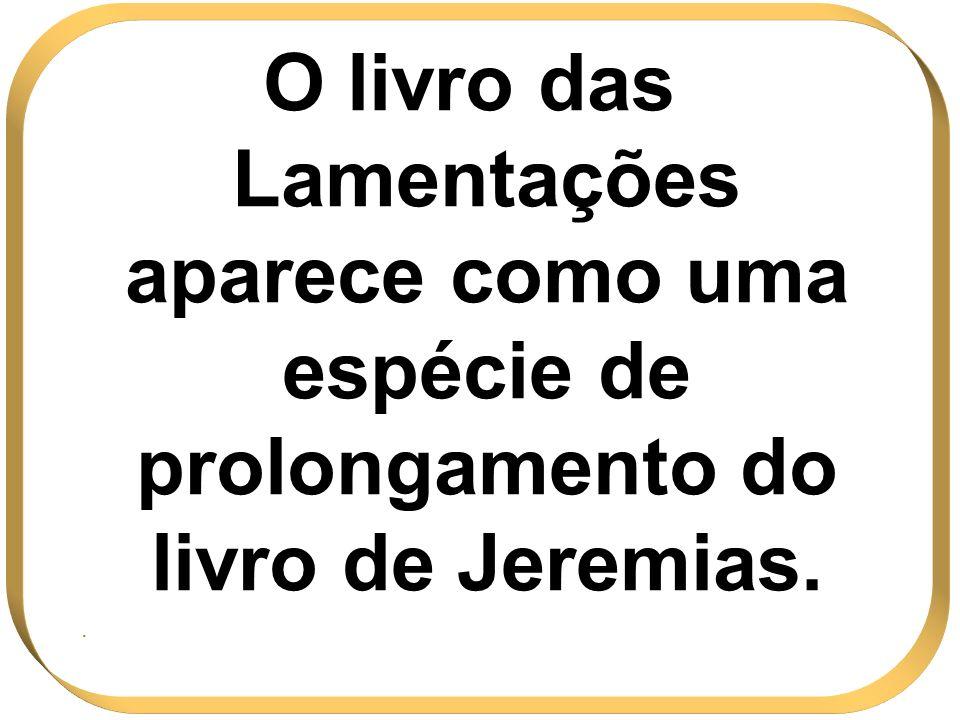 O livro das Lamentações aparece como uma espécie de prolongamento do livro de Jeremias.