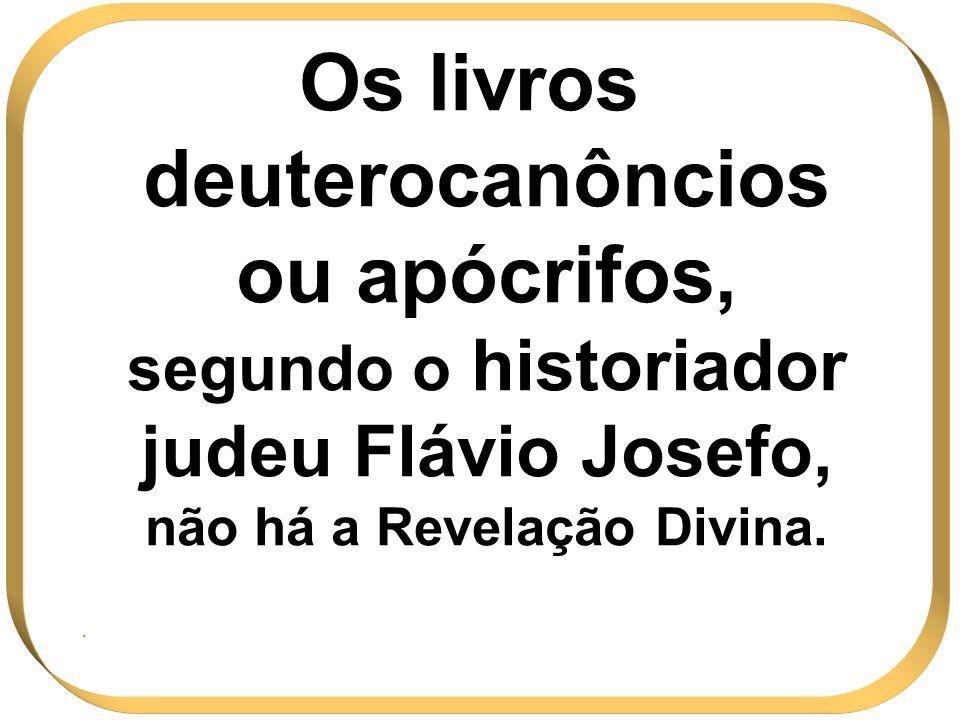 Os livros deuterocanôncios ou apócrifos, segundo o historiador judeu Flávio Josefo, não há a Revelação Divina.
