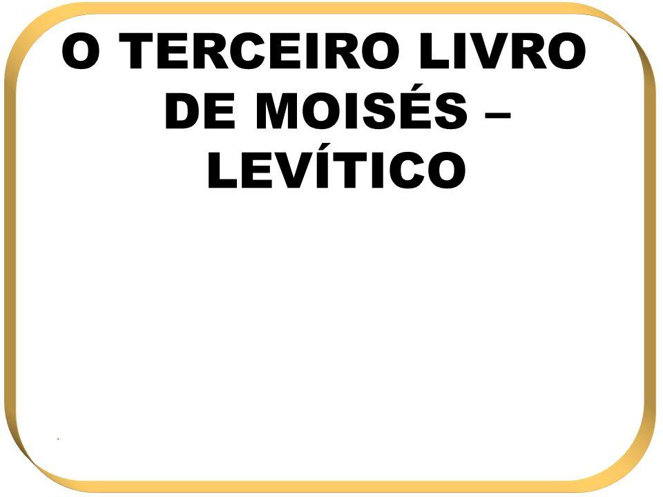 O TERCEIRO LIVRO DE MOISÉS – LEVÍTICO