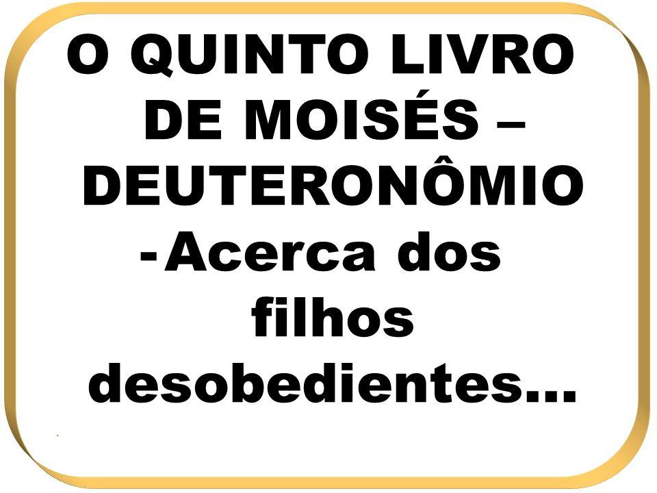 O QUINTO LIVRO DE MOISÉS –DEUTERONÔMIO